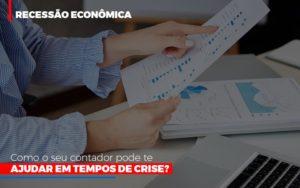 http://recessao-economica-como-seu-contador-pode-te-ajudar-em-tempos-de-crise/