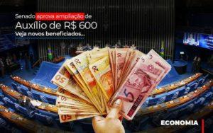 senado-aprova-ampliacao-de-auxilio-de-rs-600-veja-novos-beneficiados