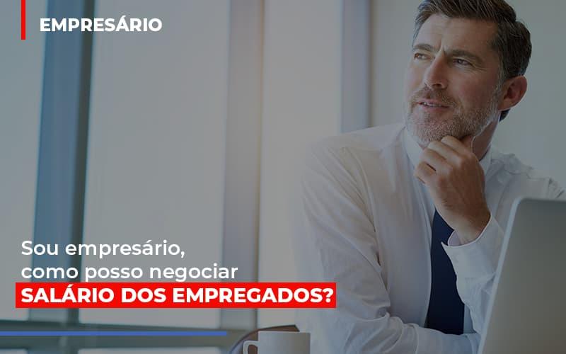 sou-empresario-como-posso-negociar-salario-dos-empregados