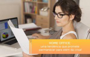 home-office-uma-tendencia-que-promete-permanecer-para-alem-da-crise